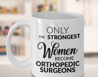 Orthopedic Surgeon Gift - Surgeon Mug - Only the Strongest Women Become Orthopedic Surgeons Coffee Mug Ceramic Tea Cup
