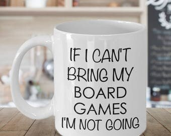 If I Cant Bring My Board Games I'm Not Going Board Game Addict Mug Ceramic Coffee Cup