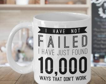 10000 ways, I have not failed I have just found 10000 ways that don't work, motivational mug, Thomas Edison saying