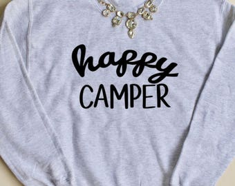 Happy Camper Sweatshirt, Gift for Her, Birthday Gift for Her, Crewneck Sweatshirt, Funny Shirt, Cute Sweatshirt, Rustic Sweatshirt