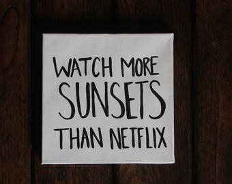 Watch More Sunsets Than Netlix/Canvas/Painting/Black and White/Quote/Funny/Wall Art/8x8