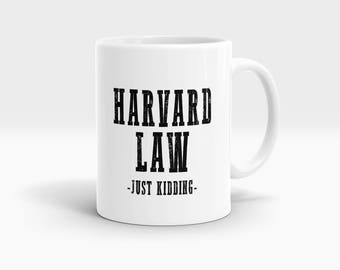 Harvard Law Just Kidding Mug, Coffee Mug Rude Funny Inspirational Love Quote Coffee Cup D690