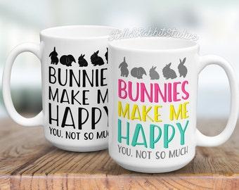 Bunny Mug, Rabbit Mug, BUNNIES MAKE Me HAPPY, You Not So Much Coffee Mug, Cute Mug, Funny Mug, Bunny Humor, Custom Coffee Mug