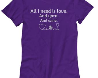 Funny Knitting T-Shirt ~ All I Need is Love and Yarn and Wine ~ Womens Cut Cotton Tee ~ Crochet Saying ~ Gift for Knitter Crocheter