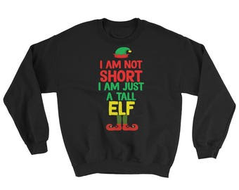 I'm Not Short I'm Just A Tall Elf Funny Christmas Xmas Holiday Sweatshirt