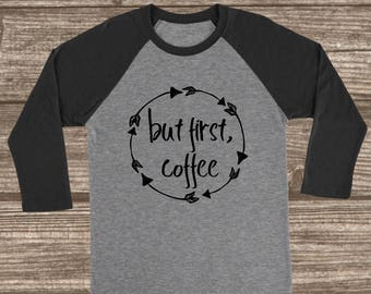 But First Coffee 3/4 Sleeve T-Shirt - Coffee Shirts - Mom Shirt - Gift for Mom - Tired - Coffee Lover