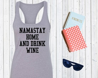 Namastay home and drink wine Tank Top. Drinking Tanks. Wine Lovers. Yoga humor cute hipster gift. [D0176]