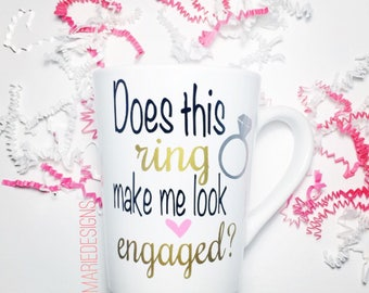 Engagement mug, Does this ring make me look engaged? Engaged