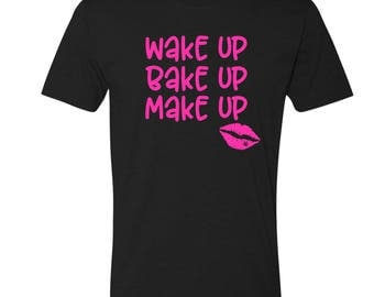 Wake Up, Bake Up, Make Up, Weed Shirt, Weed Gift, Legalize it, Smoker, Stoner Shirt, 420 Shirt, Funny, Stoner Girl, Stoner Babe, Wake & Bake