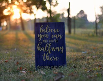 Believe You Can and You're Halfway There - Theodore Roosevelt - Wood Sign - Quote - Inspire - Inspiration - Encourage - Encouragement