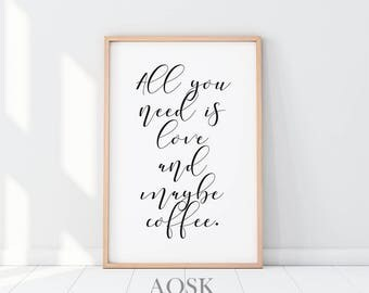 All You Need Is Love And Maybe Coffee, Coffee Lover Gift, Coffee Sign, Kitchen Decor, Girlfriend Gift, Coffee Poster, Instant Download