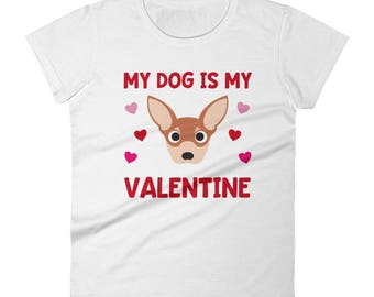 My Dog is My Valentine Chihuahua Valentine's Day Dogs Breed Pet Owner Animal Teacher Veterinarian Cute Funny Women's T Shirt