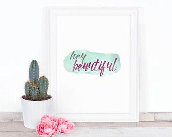 Hey Beautiful | Printable Wall Art | Motivational Inspirational Quote | 8x10 digital download