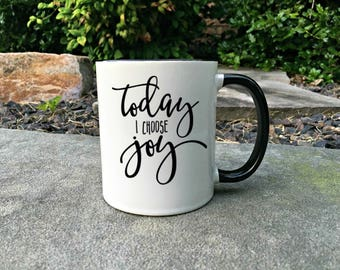 Mothers Day Gift, Today I choose Joy - Inspirational mug - Happy mug - Positive coffee mug - Gift for her - Mug for her