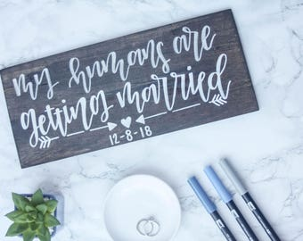 My Humans are Getting Married Wood Sign | Engagement Prop | Wedding Signs for Dogs | Save the Date Prop | Wedding Wood Sign