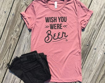 wish you were beer, mauve unisex tee w.black, funny graphic tee, lets day drink, beer shirt, beer lovers shirt, beer lovers gift, craft beer