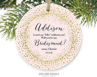 Will You Be My Bridesmaid Christmas Ornament Bridesmaid Proposal Ornament Personalized Bridesmaid Ornament Christmas Engagement Ornament