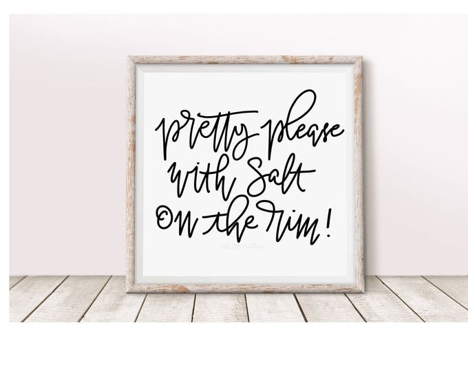 Pretty please with salt on the rim instant downloadable print.  Will be sure to make your guests smile! Buy one color get 2nd FREE