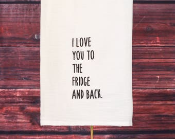 I love You To The Fridge And Back Tea Towel-Funny Tea Towel-Kitchen Decor-Housewarming Gift-Funny Saying-Farmhouse Decor-Dish Towel-Gift