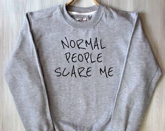 Normal People Scare Me Sweat Weirdo Slogan Funny Tumblr Sweatshirt