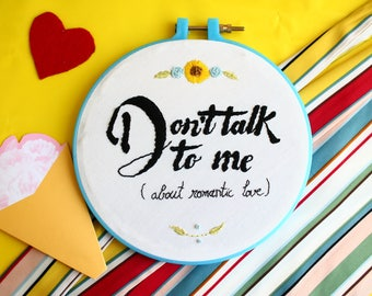 Don't talk to me about romantic love embroidery hoop