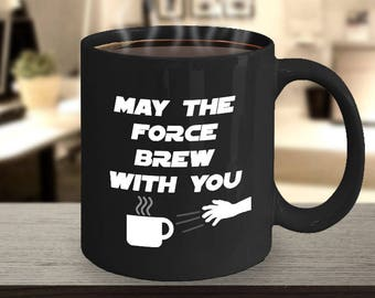 May The Force Brew With You , Funny Coffee Mug, Star Wars Gift
