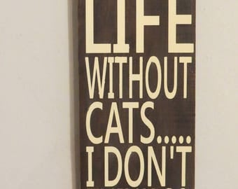 Life Without Cats, I Don't Think So Wood Sign