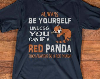 Always Be Yourself Unless You Can Be A Red Panda T-Shirt