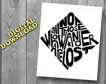 Not All Those Who Wander Are Lost - INSTANT DOWNLOAD