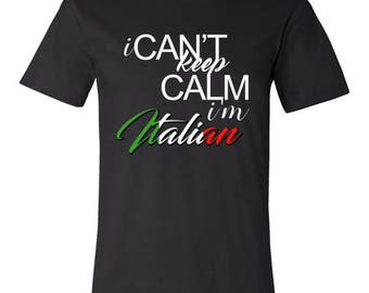 I Can't Keep Calm I'm Italian Pride Tshirt