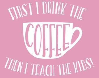 Drink Coffee Teach Kids Tee