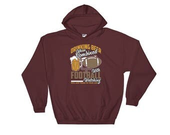 Drinking Beer When Combined With Football - Beer Lover's Football Game Day Drinking Unisex Hooded Sweatshirt