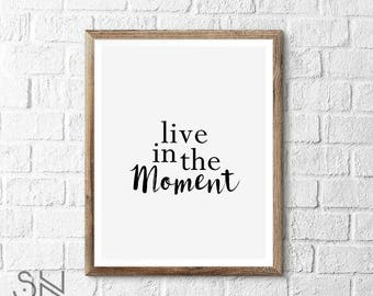 Live in the Moment Inspirational Art Print INSTANT DOWNLOAD High quality printable art