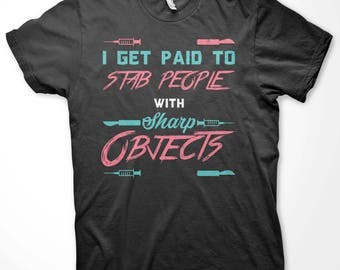 I Get Paid To Stab People With Sharp Objects / Funny Nurse Shirt / Gift for Nurse / Nurse T-shirt / Shirts for Nurses / Nurse Gift