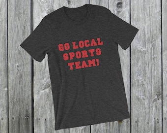 Go local sports team! T-Shirt funny high school college sports Short-Sleeve Unisex T-Shirt I don't understand this game!