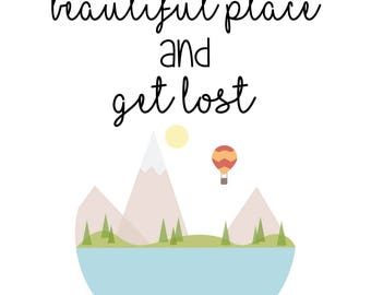 Let's find some beautiful place and get lost - adventure typography print - digital download