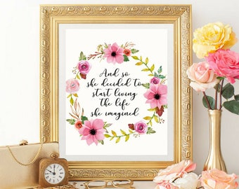 Printable art And so she decided to start living the life she imagined Beautiful Watercolor Floral Inspirational Motivational Office Dorm