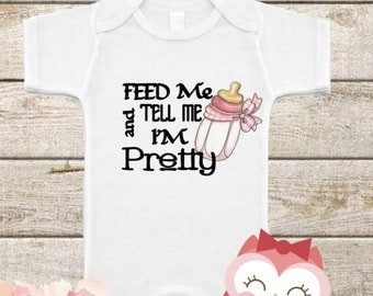 Baby Onesie, Feed Me and Tell Me I'm Pretty, Shower Gift, New Mom, Baby Girl, Baby Girl Clothes, Cute Baby, Feed Me Baby Girl