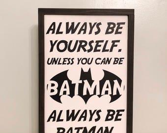 Batman Sign, Be Batman, Wood Sign, Framed Wood Sign, Boys Room Sign, Farmhouse Style