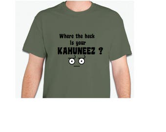 Where the heck is your KAHUNEEZ tshirt
