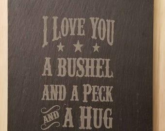 I love you a bushel and a peck and a hug around the neck.