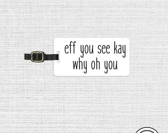 Luggage Tag Rude Eff You See Kay Why Oh You Funny Luggage Tag - Single Tag