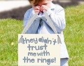 They Didn't Trust Me With The Rings Funny Wedding Sign for Ring Bearer | Young Page Boy Prop 1590 BW