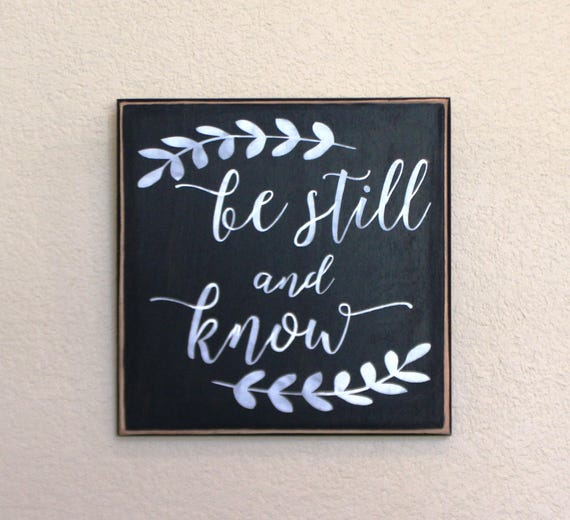 BE STILL and KNOW -  Painted wooden sign - Hand painted - 12 x 12 - Scripture Wall hanging - Black Chalk Paint - Hand Painted