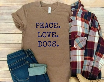 Peace Love Dogs T shirt, Dogs, Love Dogs