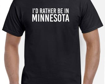 I'd Rather Be in Minnesota Shirt Minnesota Native Home State