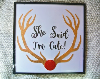 She Thinks I'm Cute Rudolph Inspired Wall Hanging