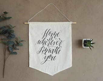 Home Is Wherever I'm With You || Screen Printed Calligraphy Canvas Banner