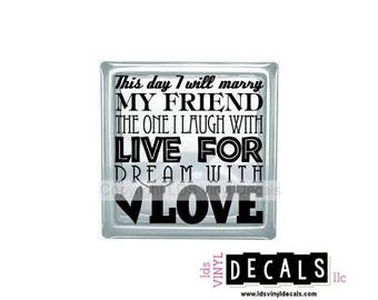 This day I will marry MY FRIEND... - Monograms and Weddings - Vinyl Lettering for Glass Blocks