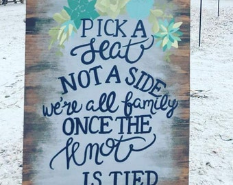 Pick A Seat Not A Side Wood Hand Painted Wedding Sign